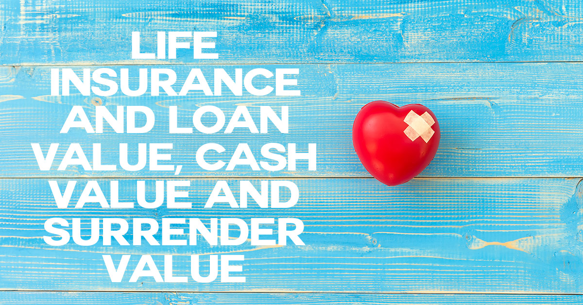 Life Insurance and Loan Value, Cash Value and Surrender ...
